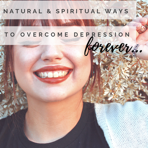 The Absolute Best Natural & Spiritual Ways to Overcome Depression Forever