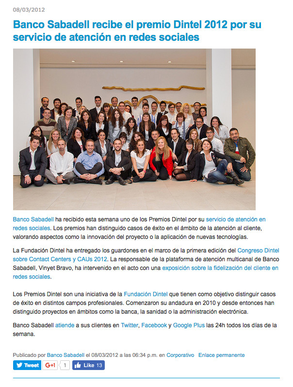Fundación DINTEL is a private foundation based in Spain that seeks to promote security technology.  In 2012, Banco Sabadell—one of Spain's top banks—was rewarded for its excellent customer service on social media by Fundación DINTEL.  I was proud to be part of the team that achieved this feat.