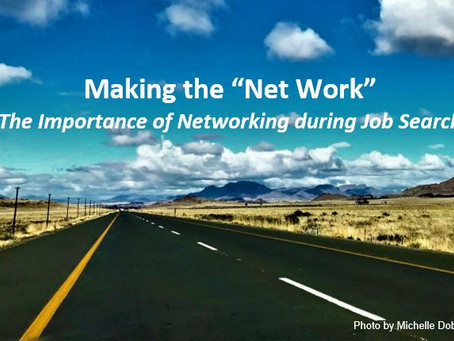 """Making the """"Net Work"""" - The Importance of Networking during Job Search"""