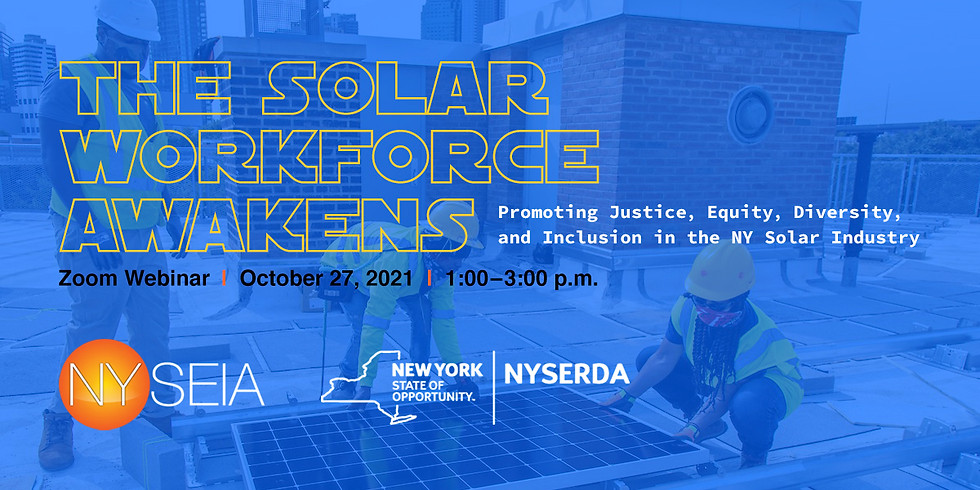 The Solar Workforce Awakens: Promoting Justice, Equity, Diversity & Inclusion in the NY Solar Industry