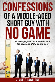 Confessions of  middle-aged short guy with no gam