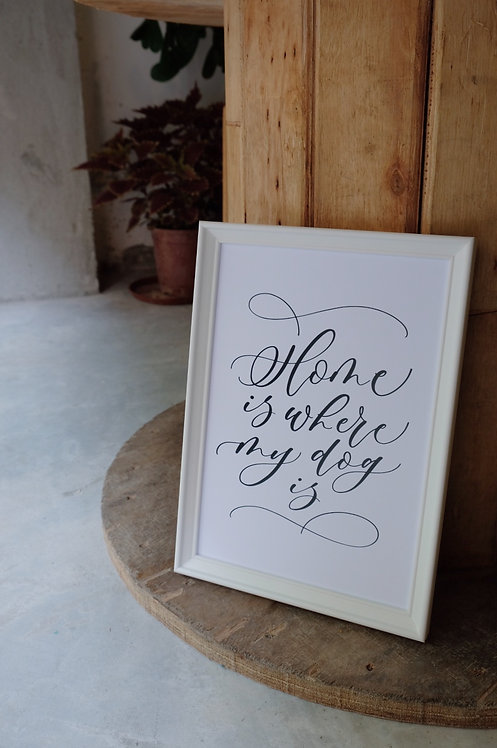 """""""Home is where my dog is"""" framed calligraphy art print"""