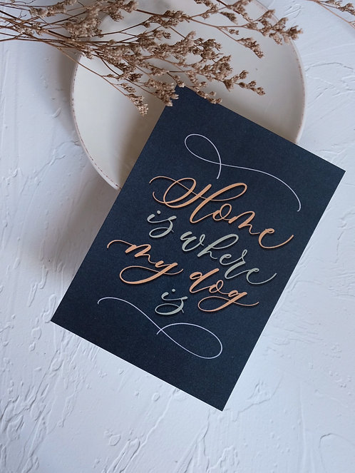 """""""Home is where my dog is"""" calligraphy postcard"""