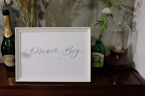 """Dream Big Little One"" framed calligraphy art print"