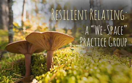 Resilient Relating: We-Space Practice Group