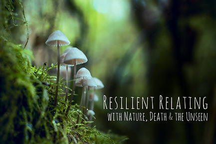 2021_Resilient Relating w Nature + Death