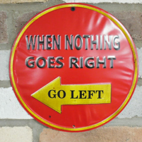When Nothing Goes Right Go Left Sign