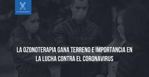 LA OZONOTERAPIA GANA TERRENO E IMPORTANCIA EN LA LUCHA CONTRA EL CORONAVIRUS