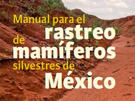Guía de Campo: Manual para el rastreo de mamíferos silvestres de México