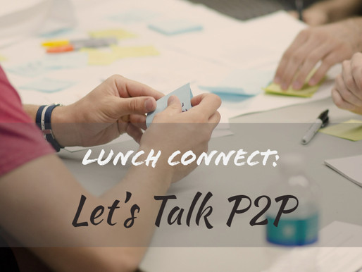 Lunch Connect Series: Let's Talk P2P
