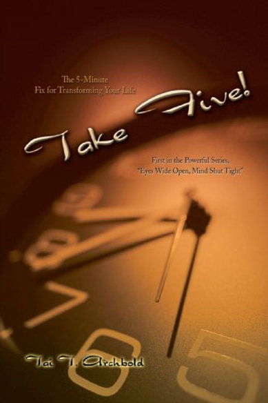 Take Five the Five Minute Fix for Transforming Your Life