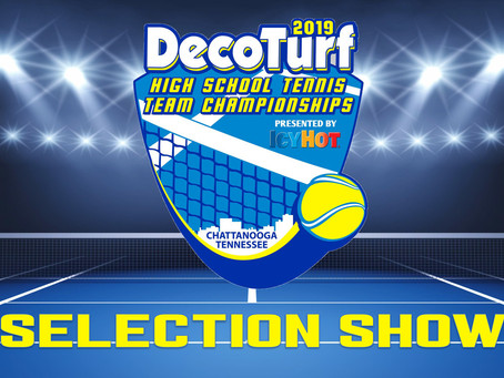 2019 DECOTURF HIGH SCHOOL TENNIS TEAM CHAMPIONSHIPS SELECTION SHOW