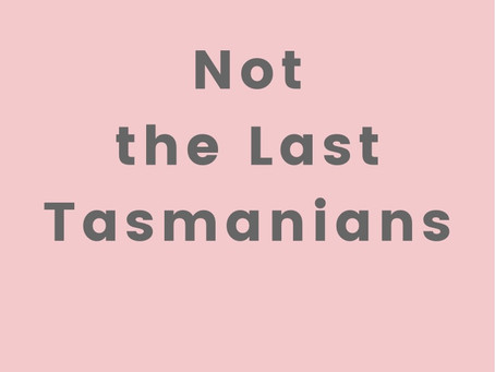 Not the Last Tasmanians