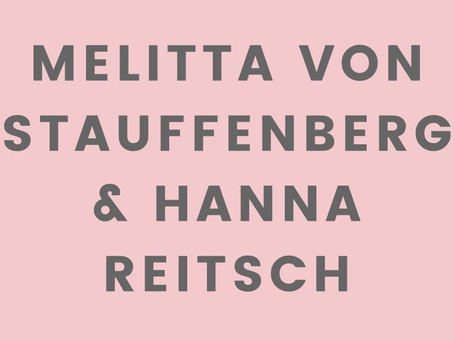 German Valkyries Melitta Von Stauffenberg and Hanna Reitsch