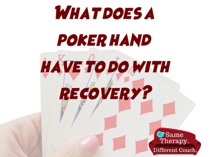 What does a poker hand have to do with recovery?