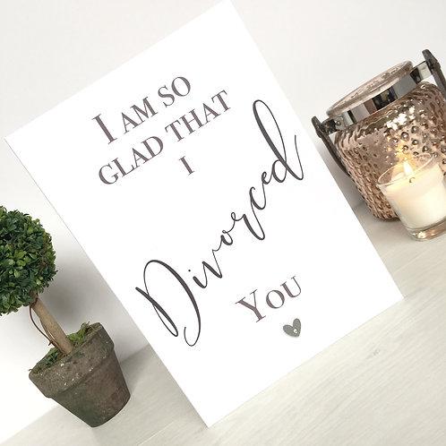 Glad I Divorced You - Funny Card