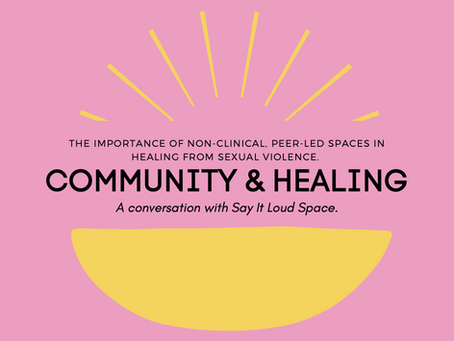 The Importance of Community in Healing from Sexual Violence: a Conversation with Say It Loud Space