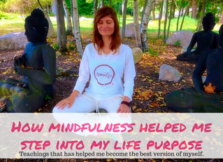Mindfulness And How It Helped Me Step Into My Life Purpose.