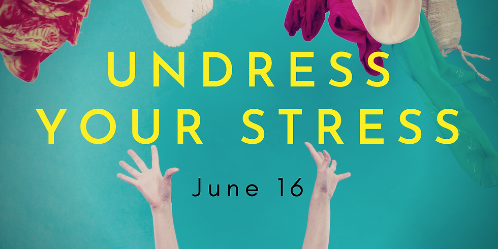 Mindful We: UNDRESS YOUR STRESS