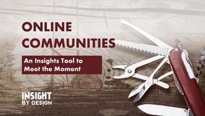 Online Communities: An Insights Tool to Meet The Moment