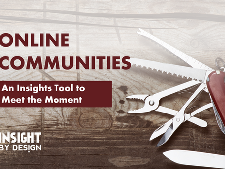 Online Communities: An Insights Tool to Meet The Moment