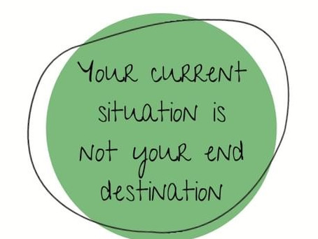 Your Current Situation is Not your End Destination