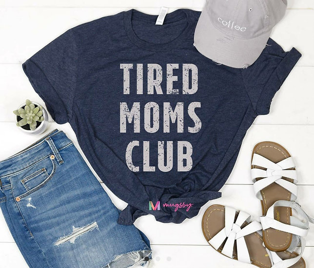 Tired Moms Club Womans T