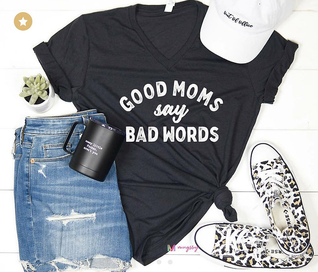 Good Moms Say Bad Words Woman's T