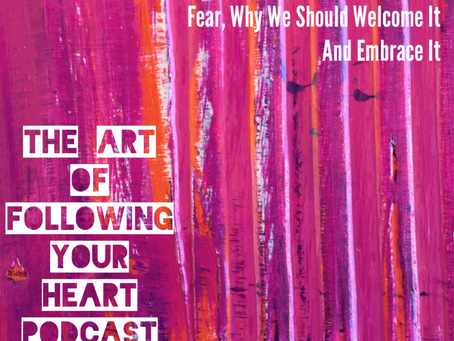 004 - Fear, Why We Should We Welcome It and Embrace It