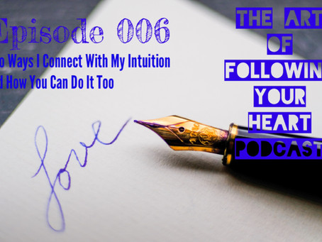 006 - Two Ways I Connect With My Intuition and How You Can Do It Too
