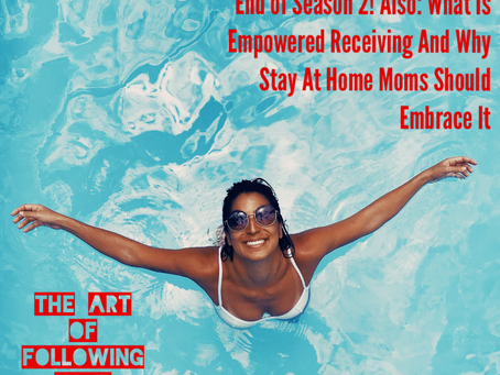 021 - End of Season 2! Also: What Is Empowered Receiving And Why Stay At Home Moms Should Embrace It