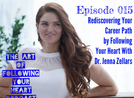 015 - Rediscovering Your Career Path by Following Your Heart With Dr. Jenna Zellars