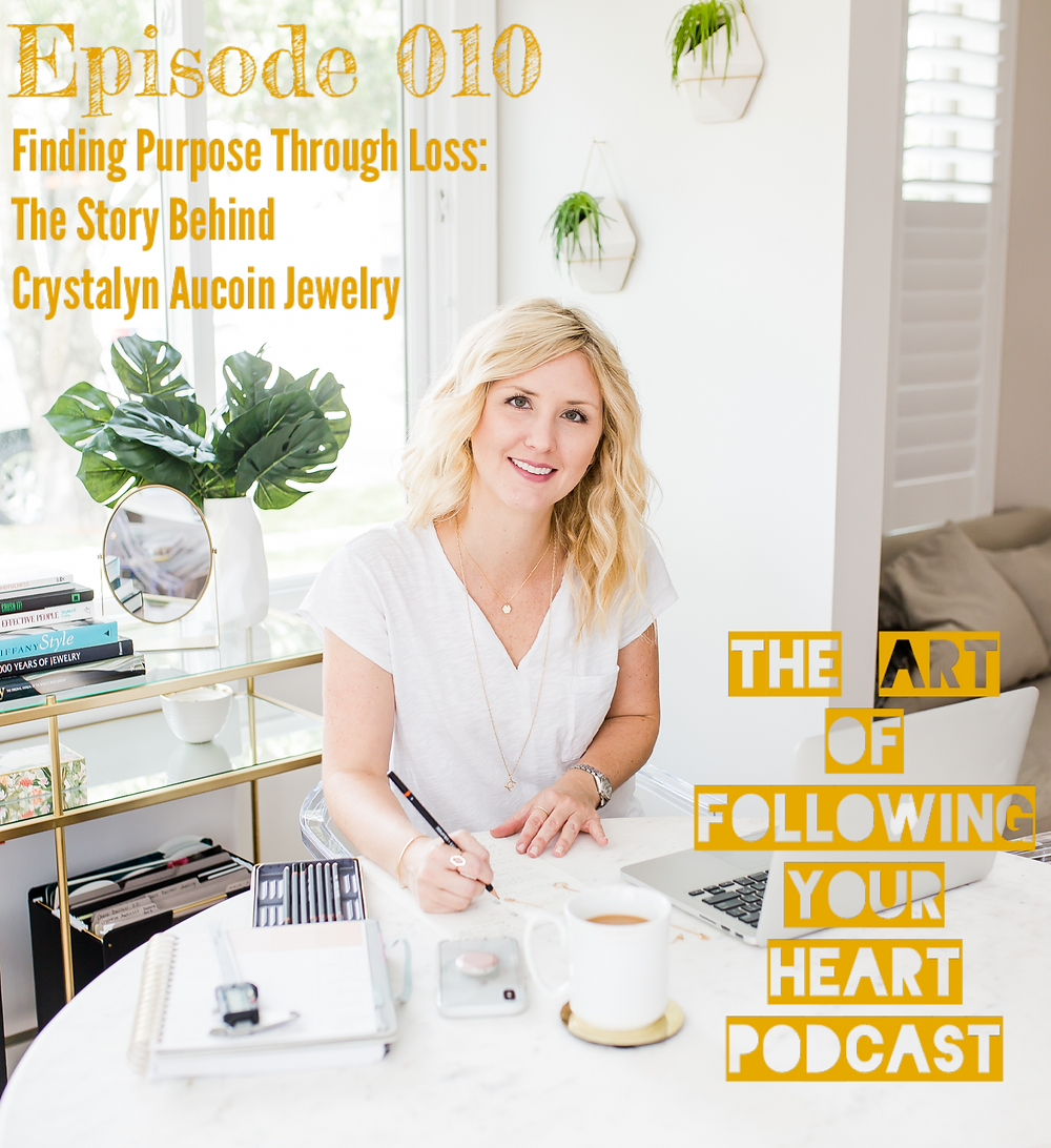 Finding Purpose Through Loss: The Story Behind Crystalyn Aucoin Jewelry - The Art of Following Your Heart Podcast