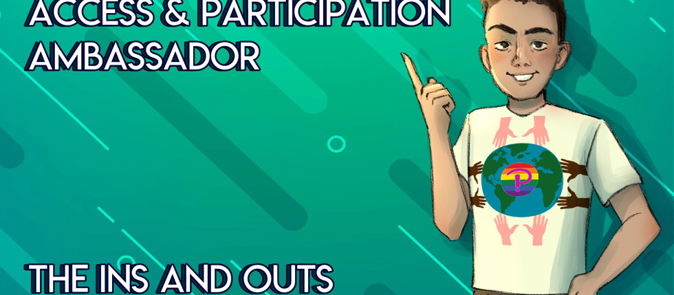 Access & Participation Ambassador - The Ins and Outs
