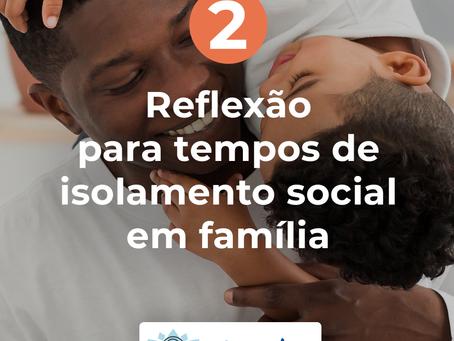 Reflexão em tempos de isolamento social em família #02