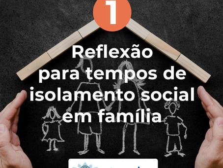 Reflexão para tempos de isolamento social em família #01