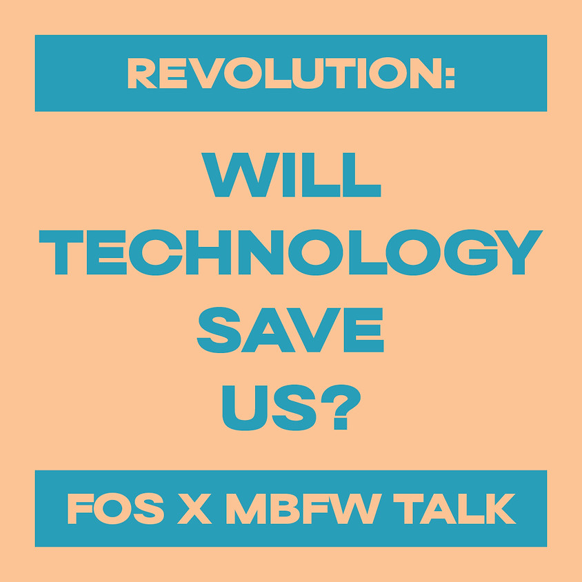 FOS x MBFW DIGITAL DISCUSSION: Revolution - will technology save us?