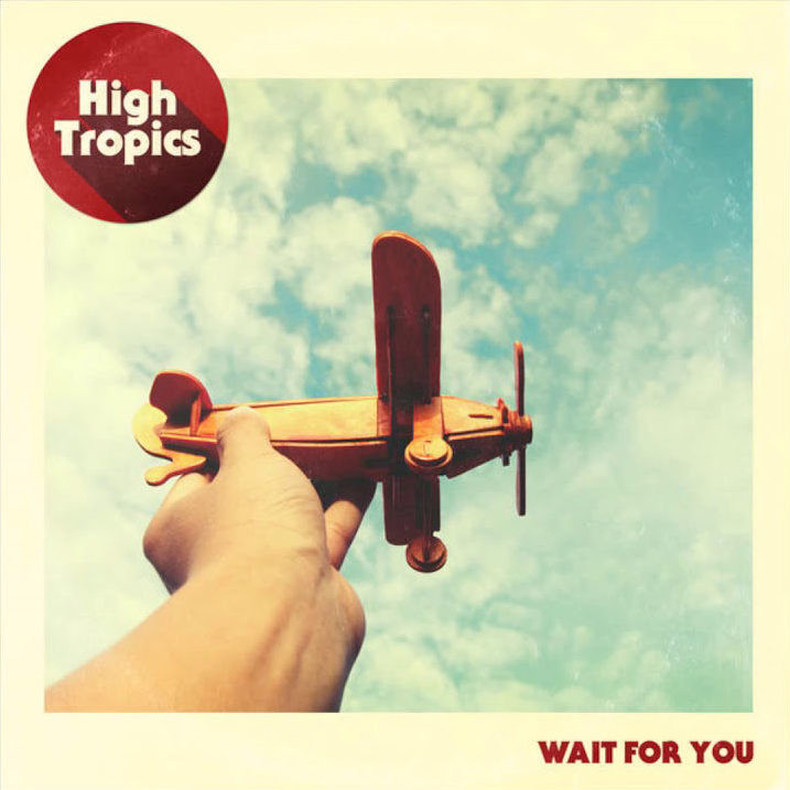 HIGH TROPICS - WAIT FOR YOU (Single)