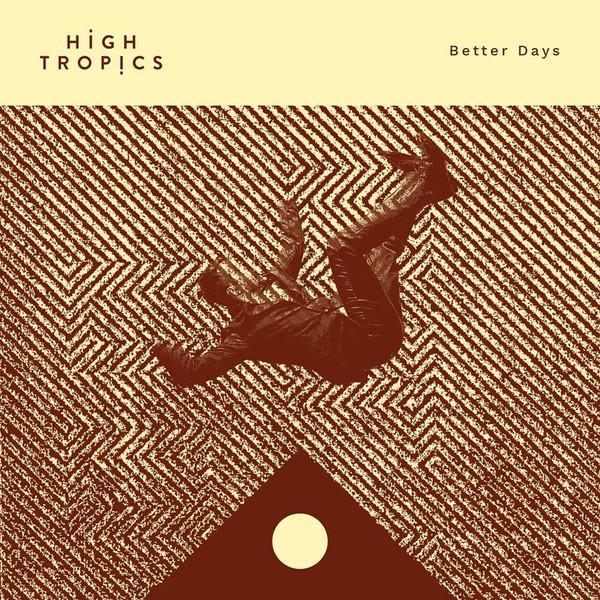 HIGH TROPICS - BETTER DAYS (Single)