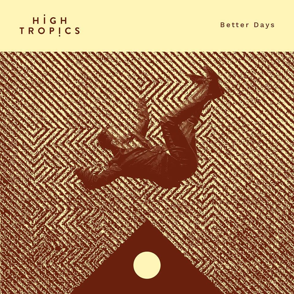 HIGH TROPICS - BETTER DAYS (Single)