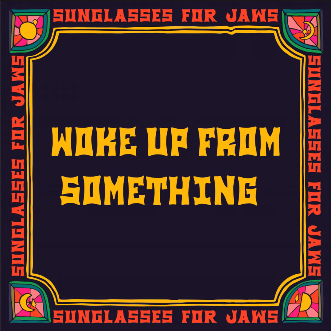 SUNGLASSES FOR JAWS - WOKE UP FROM SOMETHING (Single)