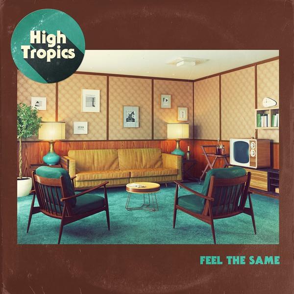HIGH TROPICS - FEEL THE SAME (Single)