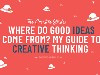 Where do good ideas come from? My Guide to Creative thinking By Creative Consultant Chloe.