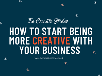 How To Start Being More Creative With Your Business: 5 Ways You Can Start Now.