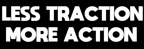 LESS TRACTION MORE ACTION Sticker