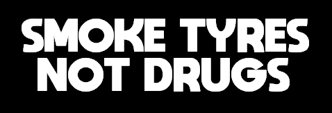 SMOKE TYRES NOT DRUGS Sticker