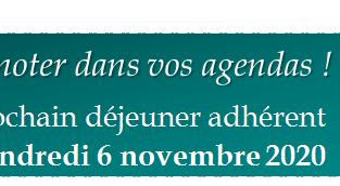 A noter dans vos agendas Prochain Déjeuner adhérent - Vendredi 6 novembre 2020