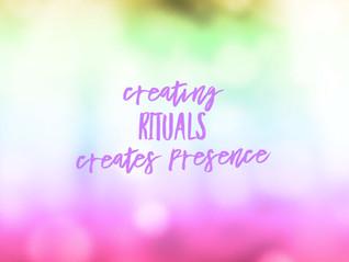 Creating Rituals Creates Presence