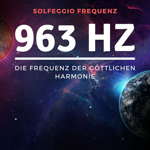 Solfeggio Frequenz: 963 Hz - Frequenz der göttlichen Harmonie und des Erwachens