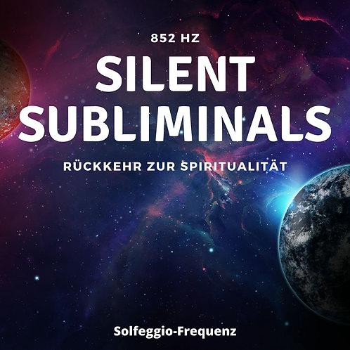 Silent Subliminals & Solfeggio Frequenz - 852Hz - Rückkehr zur Spiritualität